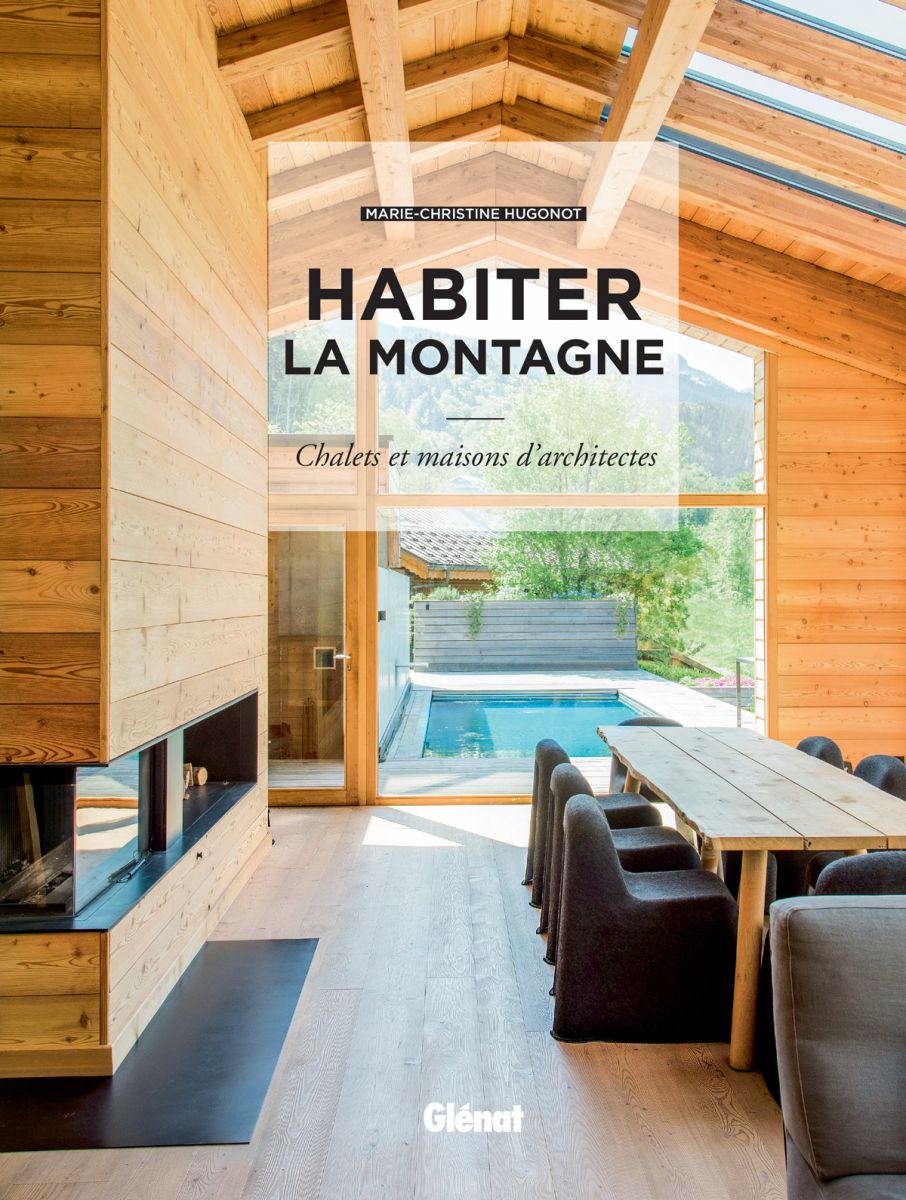 habiter la montagne chalets et maisons d 39 architectes. Black Bedroom Furniture Sets. Home Design Ideas